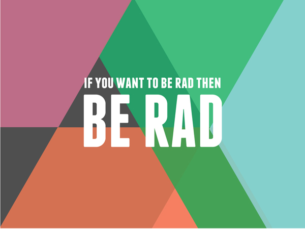 Be Rad / Motivational art by The Sweet Escape