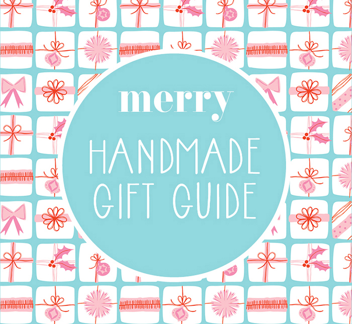 Merry Handmade Holiday Gift Guide